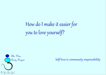 quote that reads: how do I make it easier for you to love yourself?
