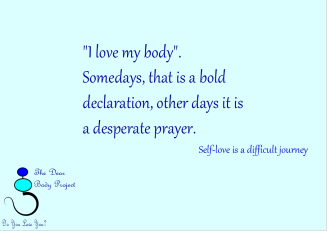 a quote that reads: I love my body. somedays that is a bold declaration. other days it is a desperate prayer