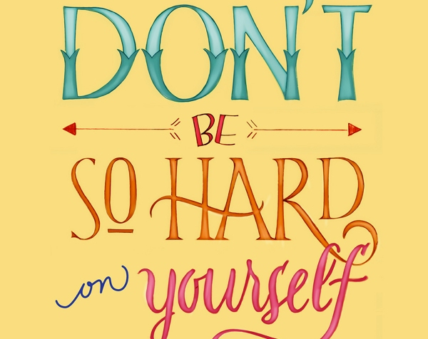 quote that reads: don't be so hard on yourself