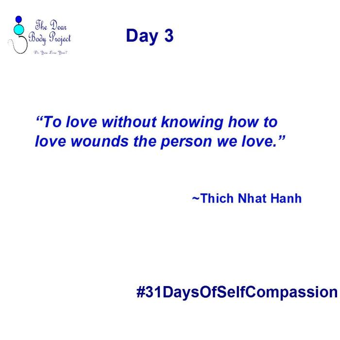"White background, quote saying ""Day 3: To ove without knowing how to love, wounds the person we love. Thich naht hanh. #31daysofselfcompassion"