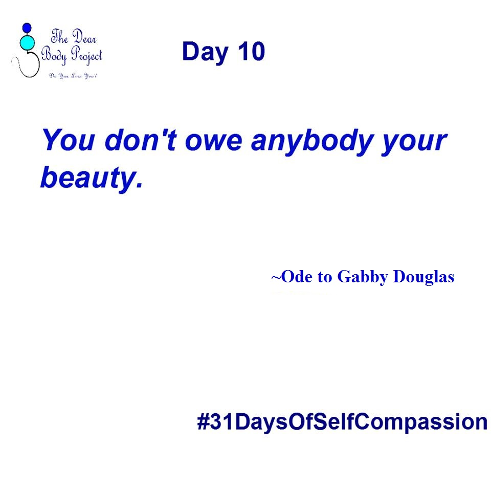 "White Background. quote says ""Day 10. You Don't owe Anybody your beauty. Ode to Gabby Douglas."""