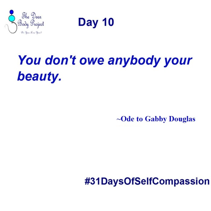 """White Background. quote says """"Day 10. You Don't owe Anybody your beauty. Ode to Gabby Douglas."""""""