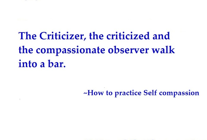 "White background. quote says ""Day 11. The criticizer, the critized and the compassionate observer walk into a bar. How to practice self-compassion""."
