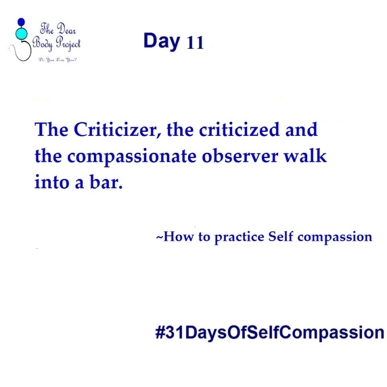 """White background. quote says """"Day 11. The criticizer, the critized and the compassionate observer walk into a bar. How to practice self-compassion""""."""