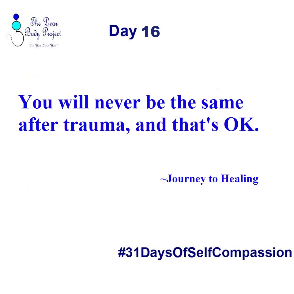"White background, quote says,"" day 16. You will never be the same after Trauma, and that's ok. Journey to Healing"""
