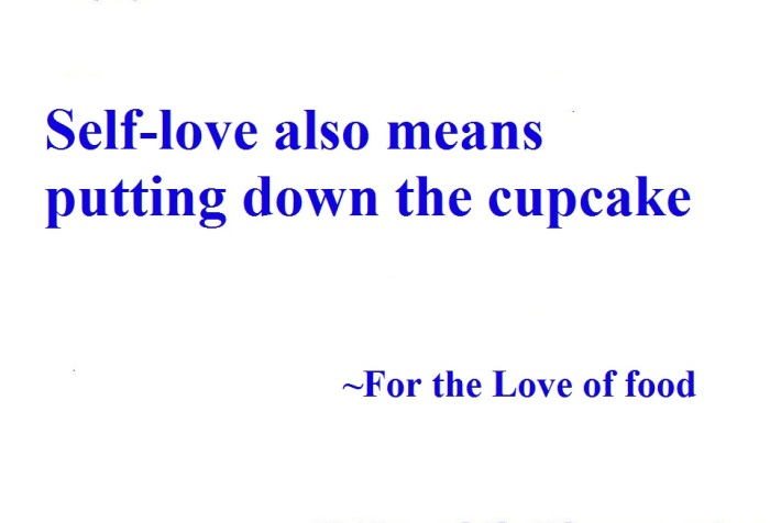 "white background, quote written in blue reads ""day 18. self love also means putting down the cupcake. For the love of food."""
