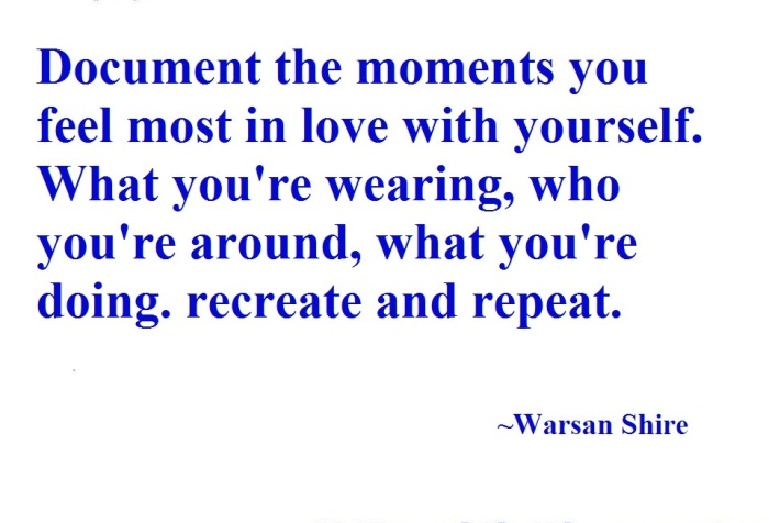 "white background, text reads, "" day 25. Document the moments you feel most in love with yourself - what you're wearing, who you're around, what you're doing. Recreate and repeat. Warsan Shire"
