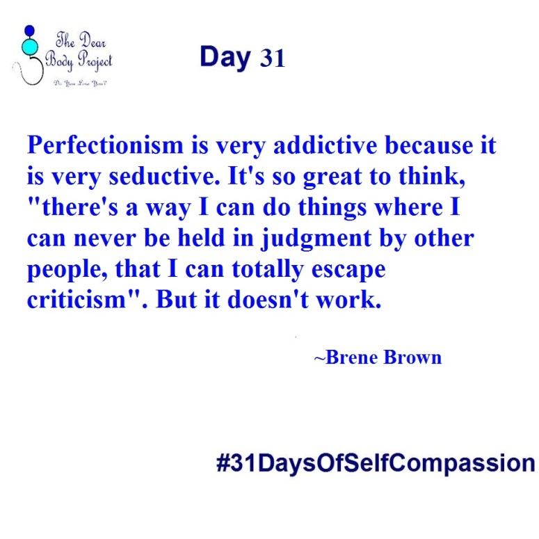 """Perfection is very addictive because it is very seductive. It's so greate to think, """"there's a way I can do things where I can never be held in judgment by other people, that I can totally escape criticism"""". but it doesn't work"""