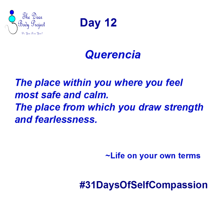 """white background, quote says, """"day 12. Querencia. The place within you where you feel most safe and calm. The place from which you draw strength and fearlessness. Life on your own terms"""
