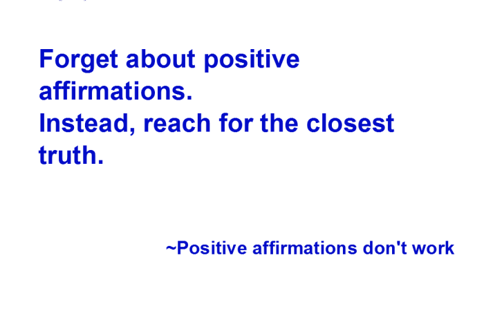"white background, quote says ""Day 13. Forget about Positive Affirmations. Instead, reach for the closest truth""."