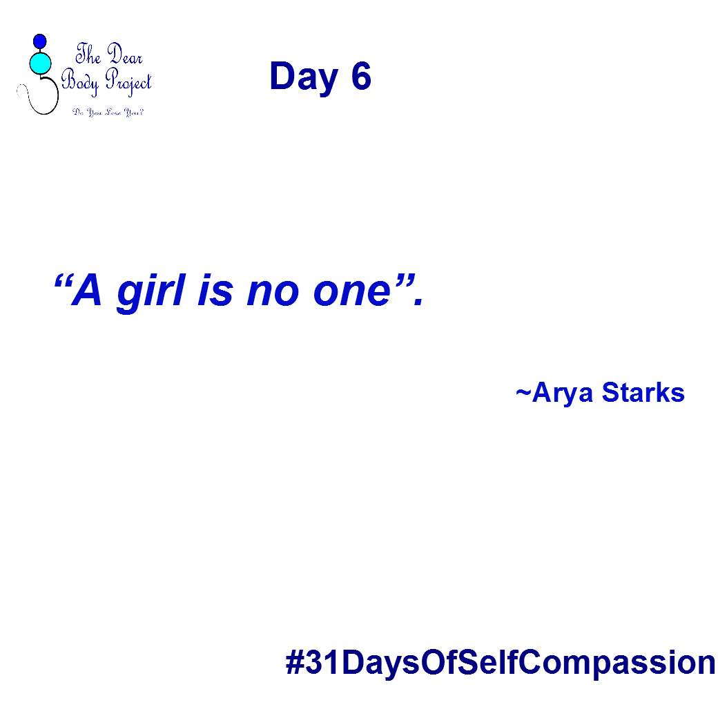"white background, quote says ""day 6. A girl is no one. Arya Starks"""